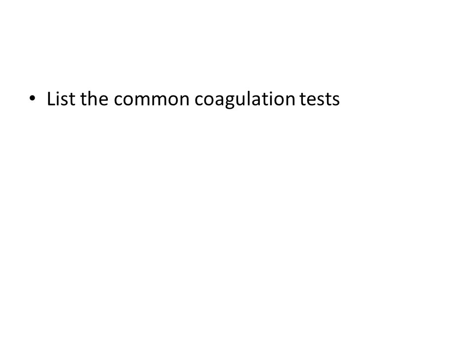 List the common coagulation tests