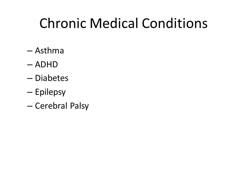 Chronic Medical Conditions – Asthma – ADHD – Diabetes – Epilepsy – Cerebral Palsy