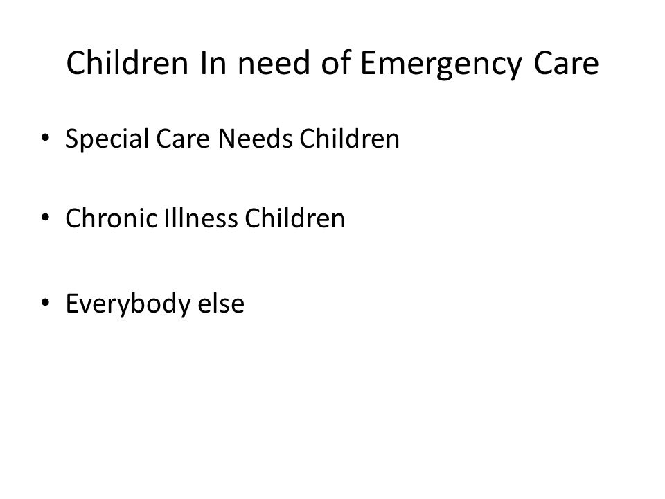 Children In need of Emergency Care Special Care Needs Children Chronic Illness Children Everybody else