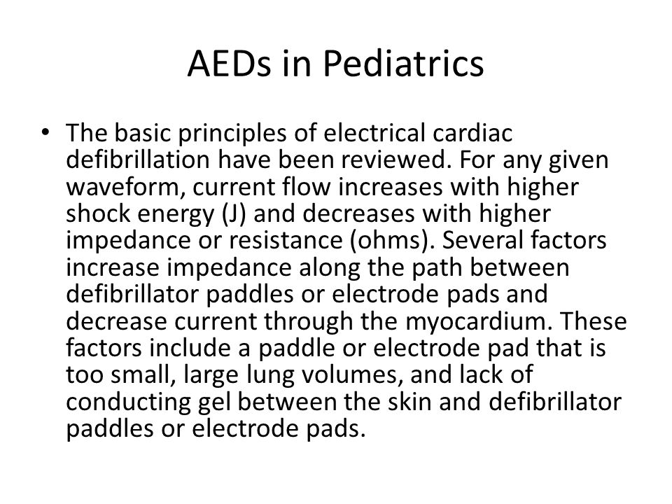 AEDs in Pediatrics The basic principles of electrical cardiac defibrillation have been reviewed.