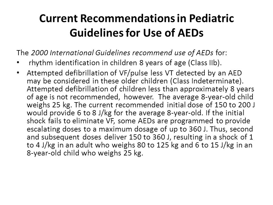 Current Recommendations in Pediatric Guidelines for Use of AEDs The 2000 International Guidelines recommend use of AEDs for: rhythm identification in