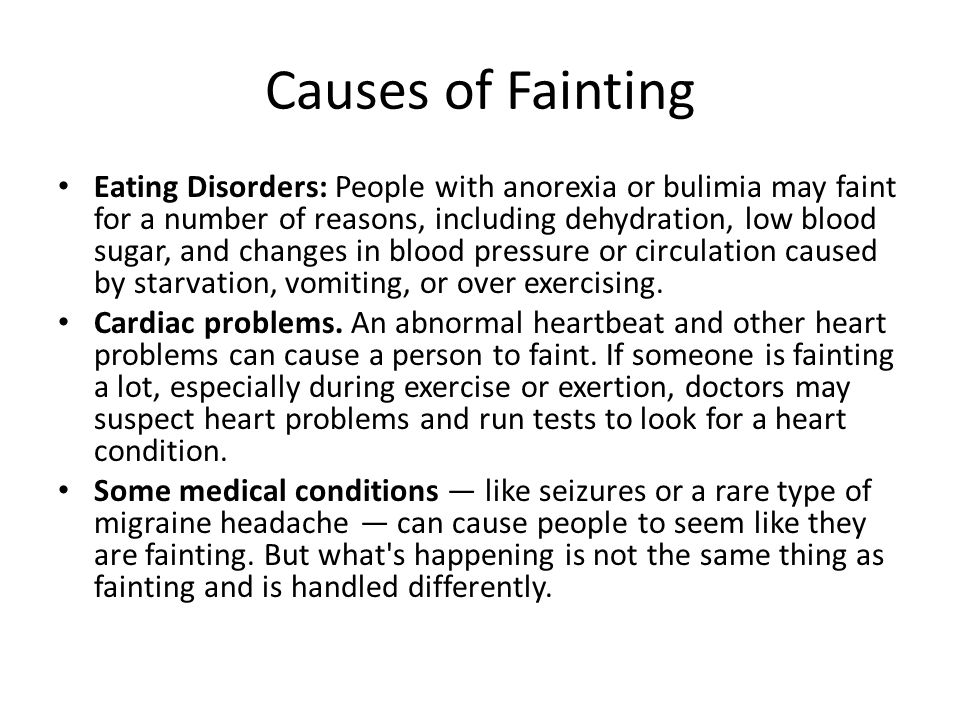 Causes of Fainting Eating Disorders: People with anorexia or bulimia may faint for a number of reasons, including dehydration, low blood sugar, and ch