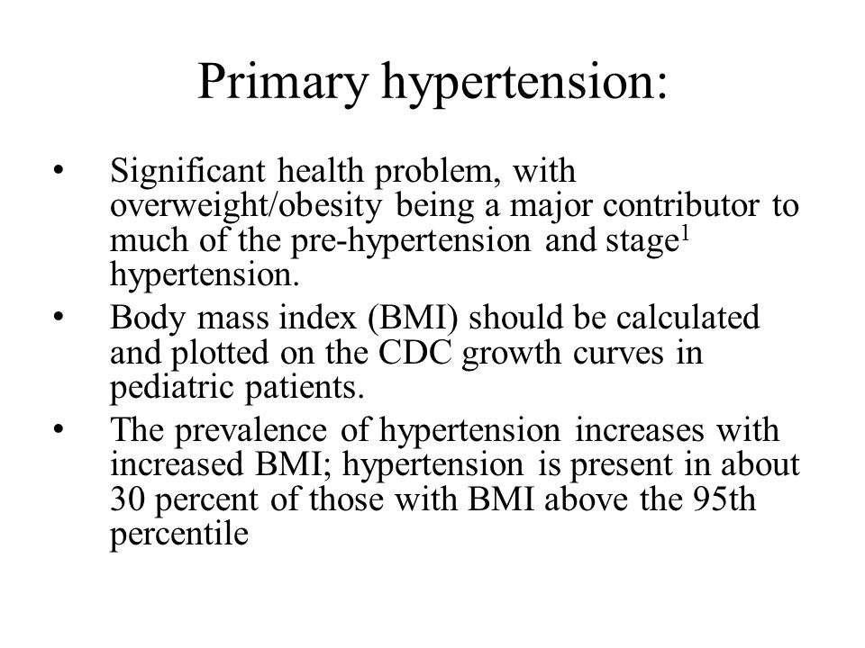 Primary hypertension: Significant health problem, with overweight/obesity being a major contributor to much of the pre-hypertension and stage 1 hypertension.