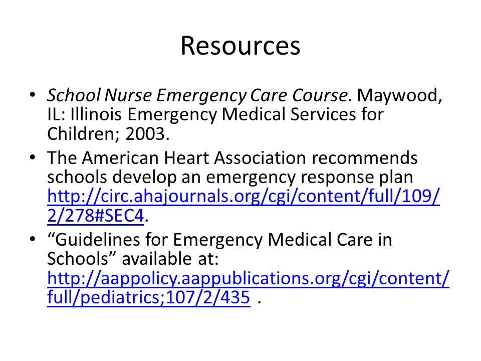 Resources School Nurse Emergency Care Course. Maywood, IL: Illinois Emergency Medical Services for Children; 2003. The American Heart Association reco