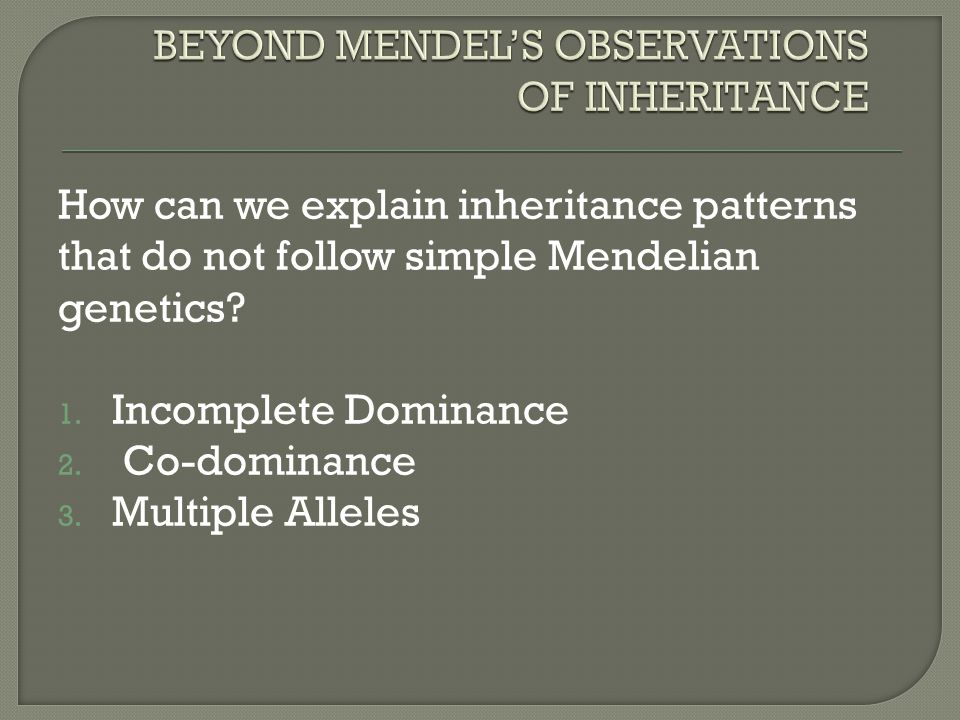 How can we explain inheritance patterns that do not follow simple Mendelian genetics.