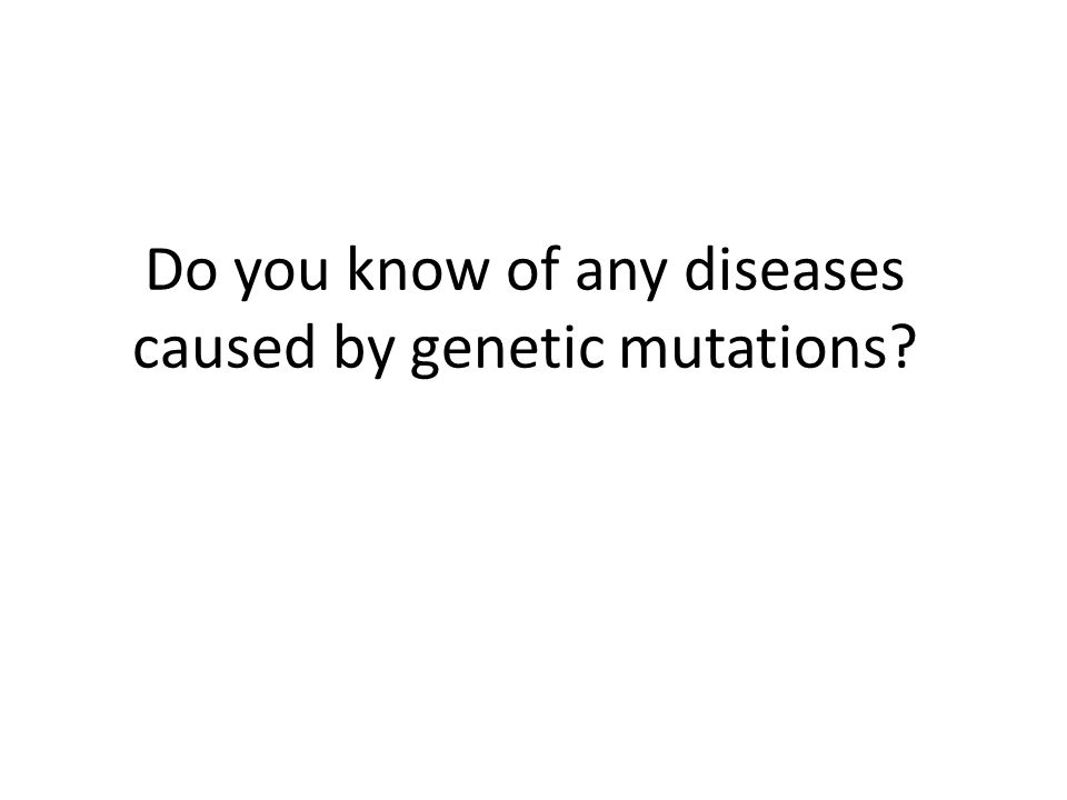 Do you know of any diseases caused by genetic mutations?