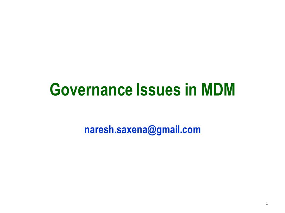 Governance Issues in MDM naresh.saxena@gmail.com 1