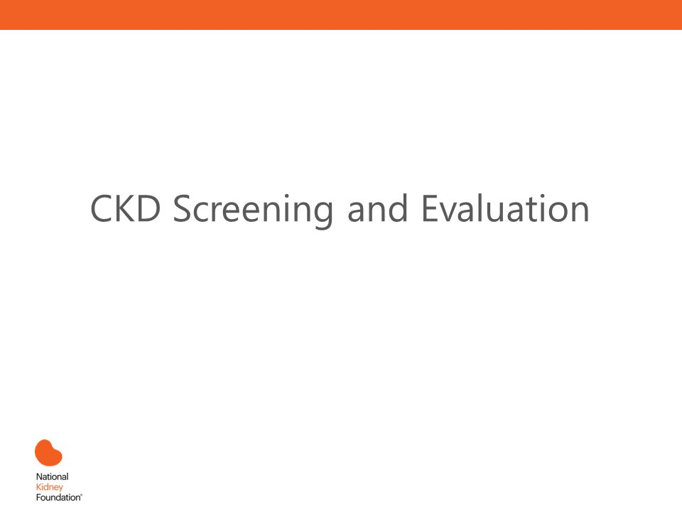 CKD Screening and Evaluation