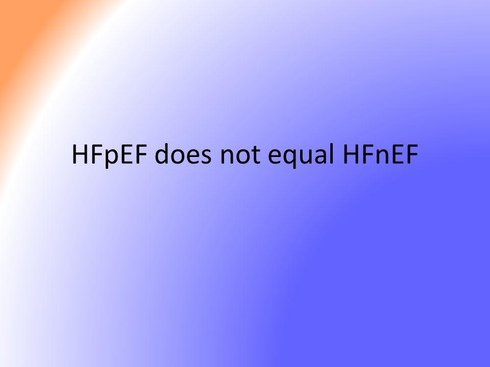 HFpEF does not equal HFnEF