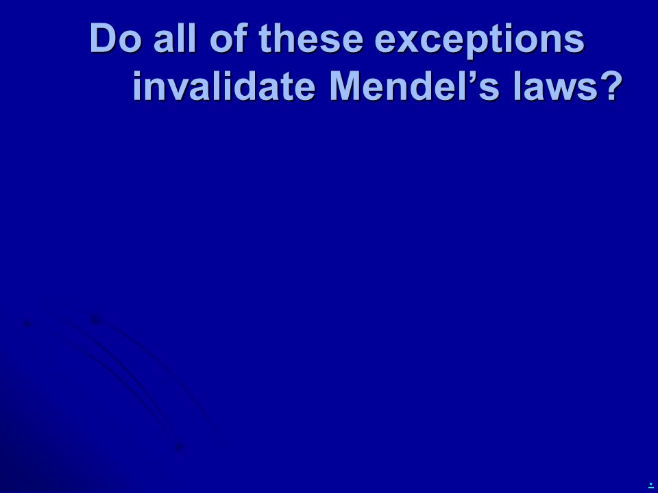 . Do all of these exceptions invalidate Mendel's laws?