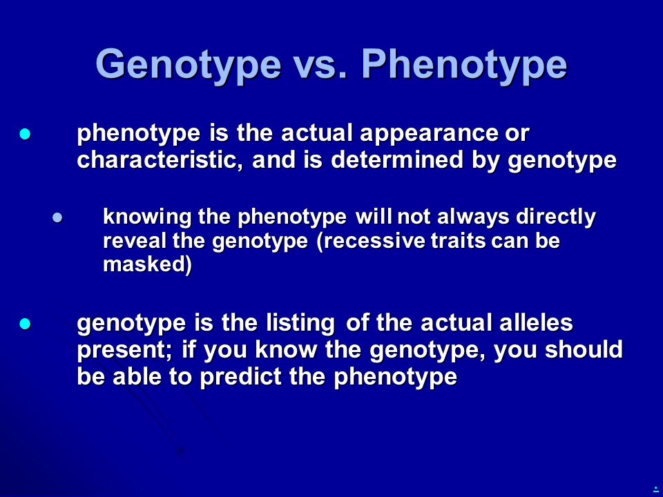 . Genotype vs. Phenotype phenotype is the actual appearance or characteristic, and is determined by genotype phenotype is the actual appearance or cha