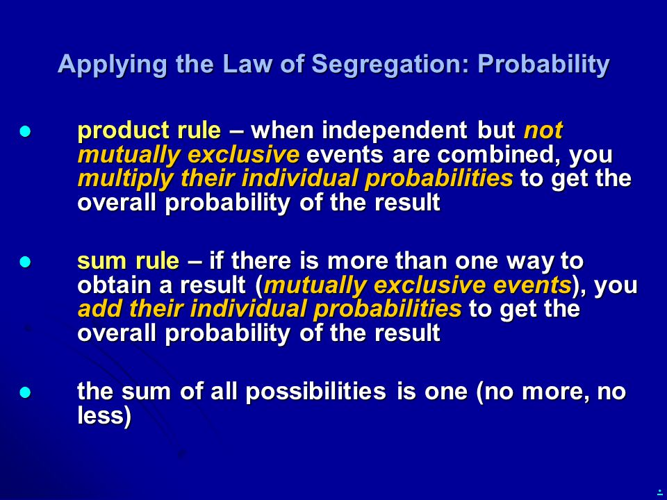 . Applying the Law of Segregation: Probability product rule – when independent but not mutually exclusive events are combined, you multiply their indi