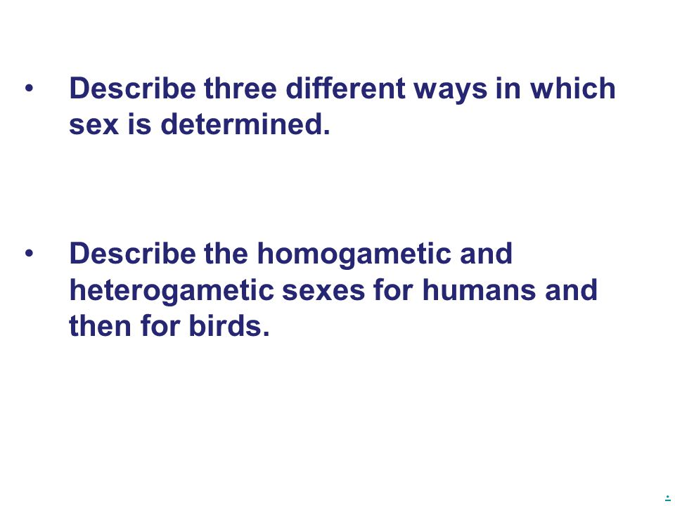Describe three different ways in which sex is determined.