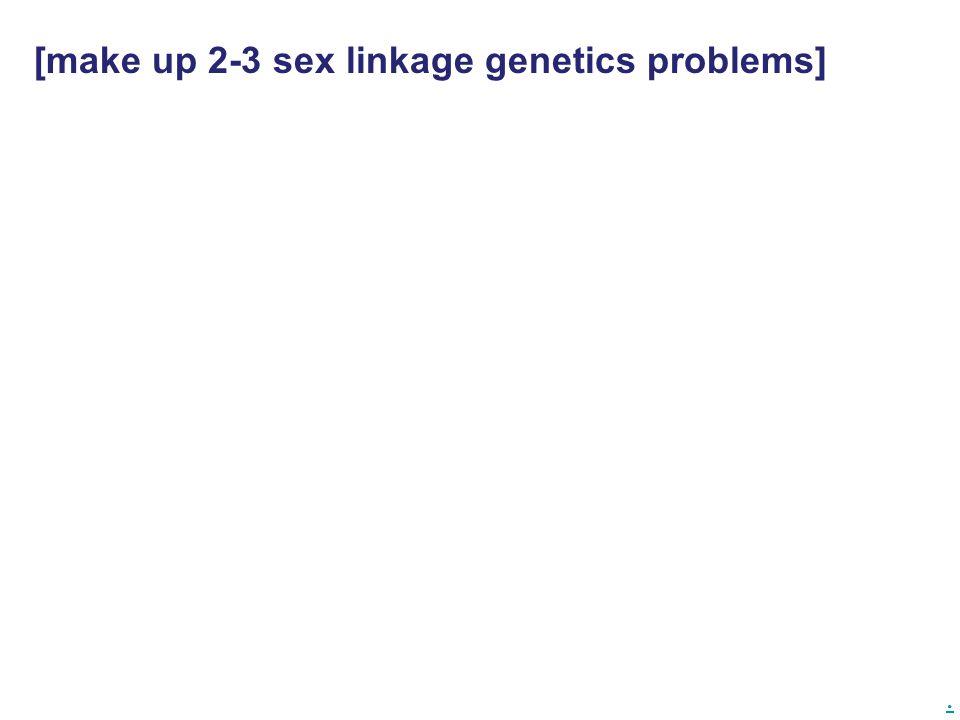 . [make up 2-3 sex linkage genetics problems]