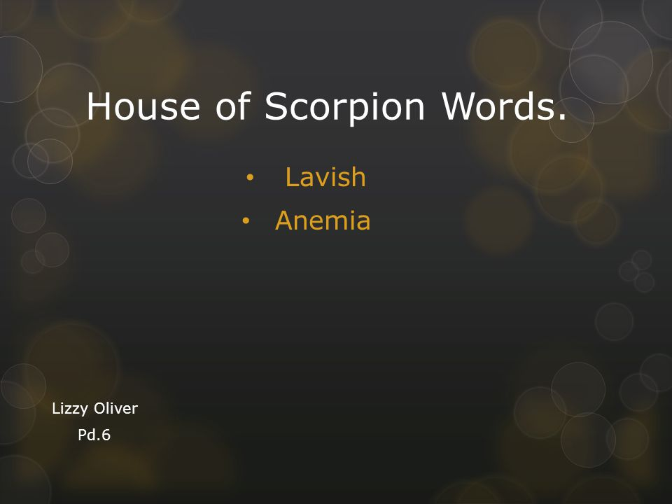 House of Scorpion Words. Lavish Anemia Lizzy Oliver Pd.6