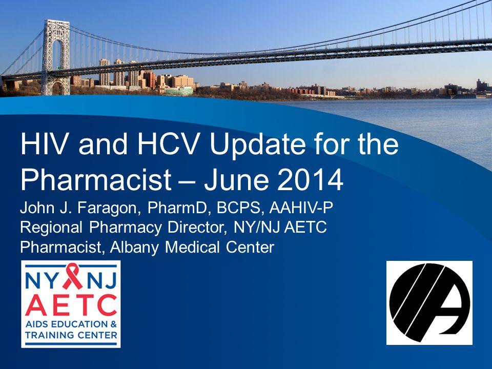 HIV and HCV Update for the Pharmacist – June 2014 John J.