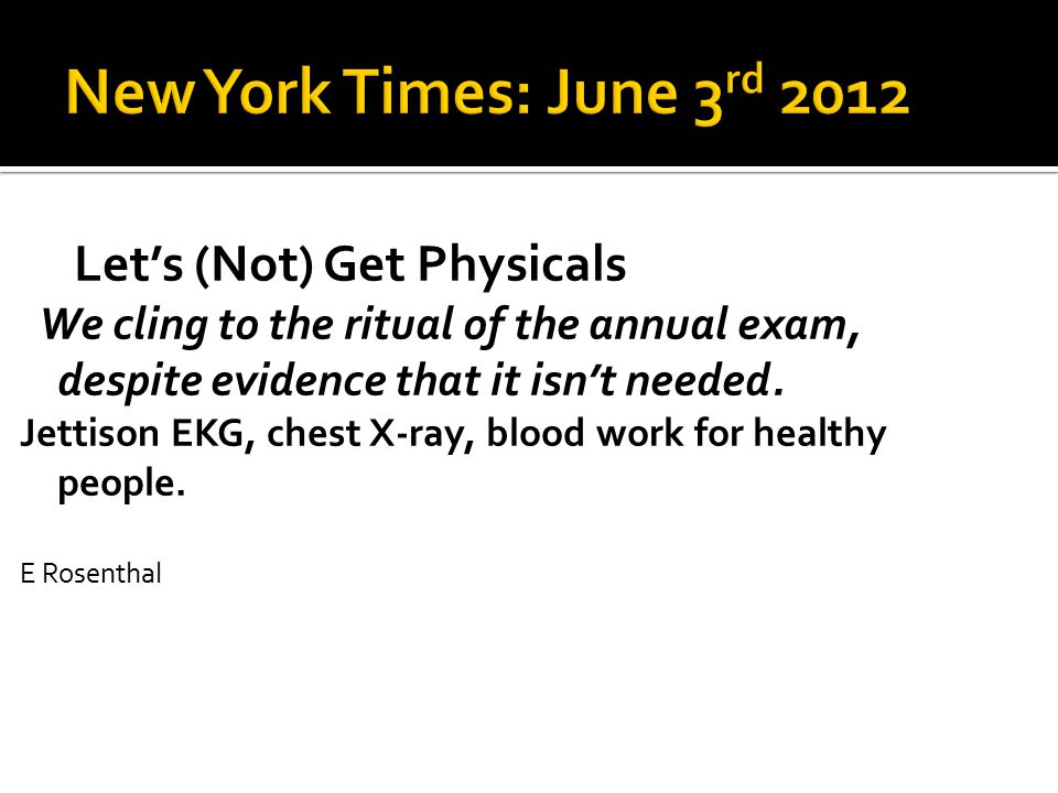 Let's (Not) Get Physicals We cling to the ritual of the annual exam, despite evidence that it isn't needed.