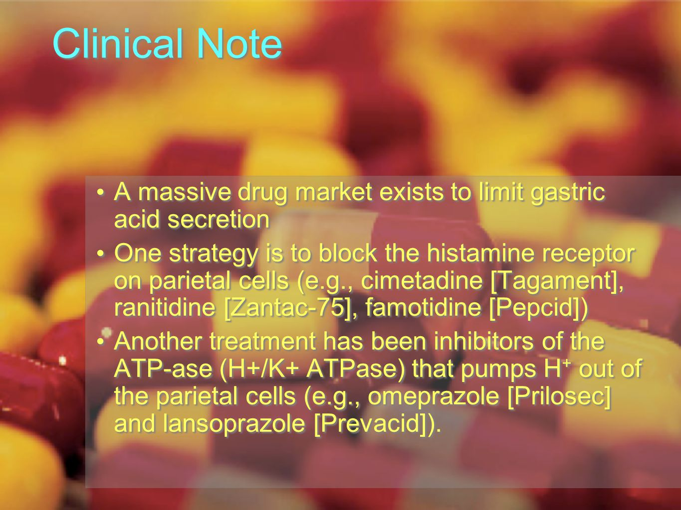 Clinical Note A massive drug market exists to limit gastric acid secretion One strategy is to block the histamine receptor on parietal cells (e.g., ci