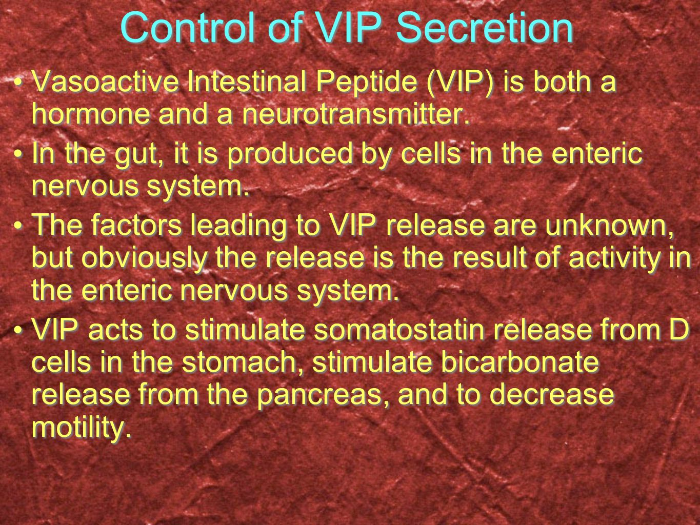 Control of VIP Secretion Vasoactive Intestinal Peptide (VIP) is both a hormone and a neurotransmitter. In the gut, it is produced by cells in the ente