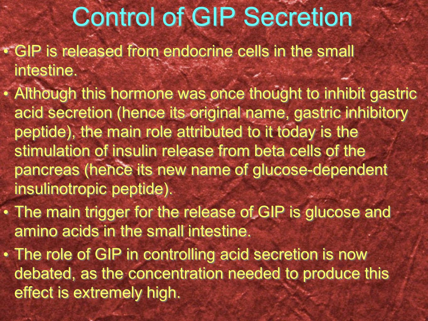 Control of GIP Secretion GIP is released from endocrine cells in the small intestine. Although this hormone was once thought to inhibit gastric acid s
