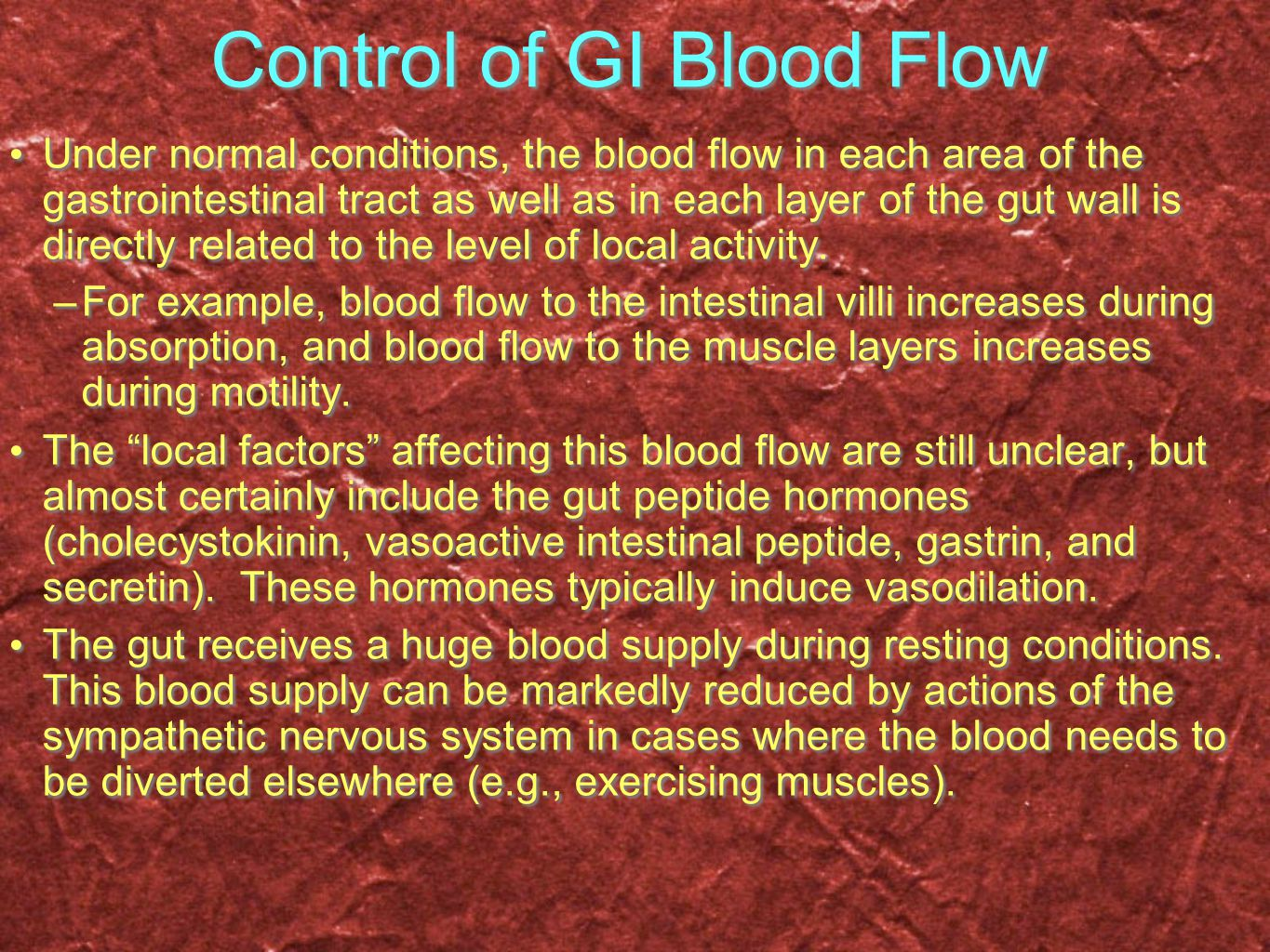 Control of GI Blood Flow Under normal conditions, the blood flow in each area of the gastrointestinal tract as well as in each layer of the gut wall i