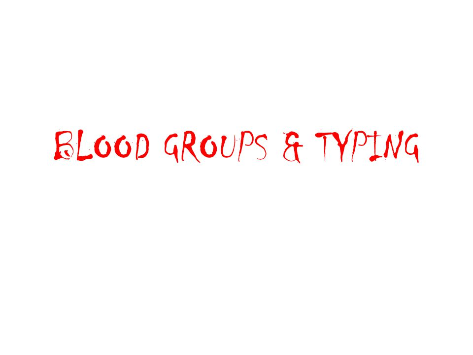 BLOOD GROUPS & TYPING