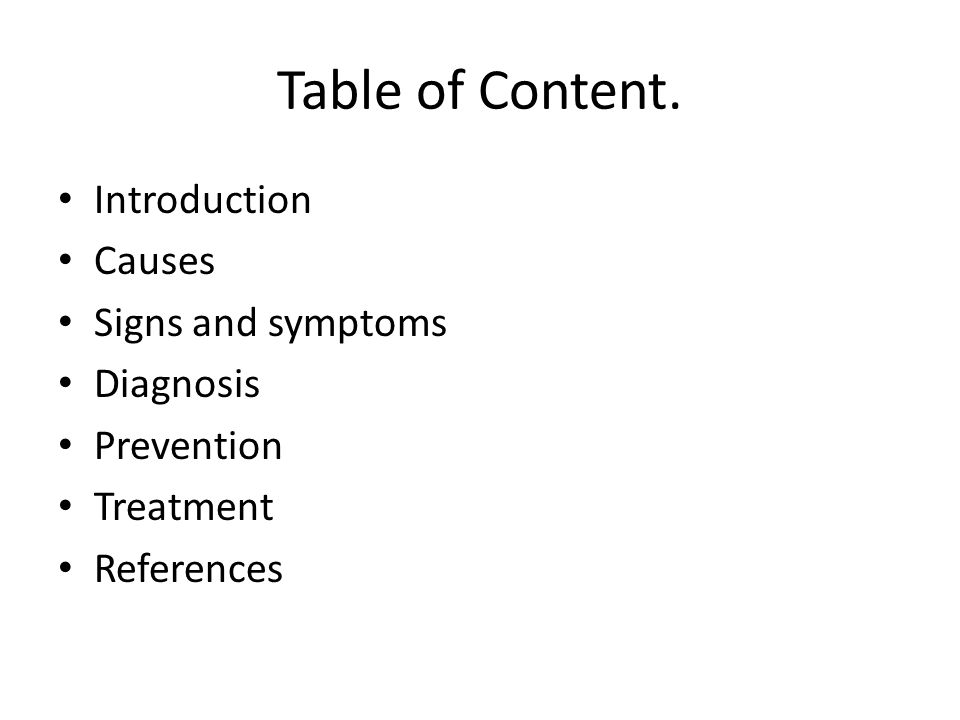 Table of Content. Introduction Causes Signs and symptoms Diagnosis Prevention Treatment References