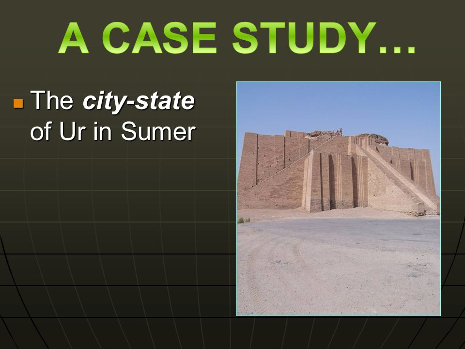The city-state of Ur in Sumer The city-state of Ur in Sumer