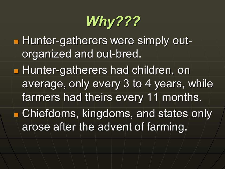 Why??. Hunter-gatherers were simply out- organized and out-bred.