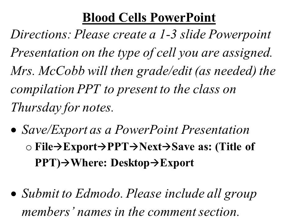 Blood Cells PowerPoint Directions: Please create a 1-3 slide Powerpoint Presentation on the type of cell you are assigned. Mrs. McCobb will then grade