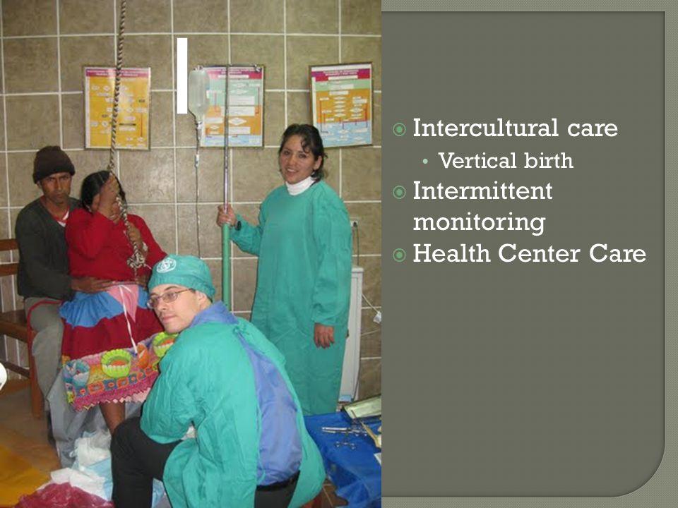  Intercultural care Vertical birth  Intermittent monitoring  Health Center Care