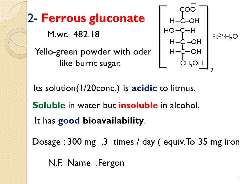 2- Ferrous gluconate M.wt. 482.18 COO H C OH HO C H CH 2 OH Fe 2+.