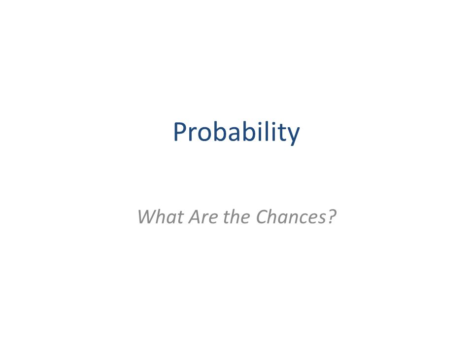 Probability What Are the Chances