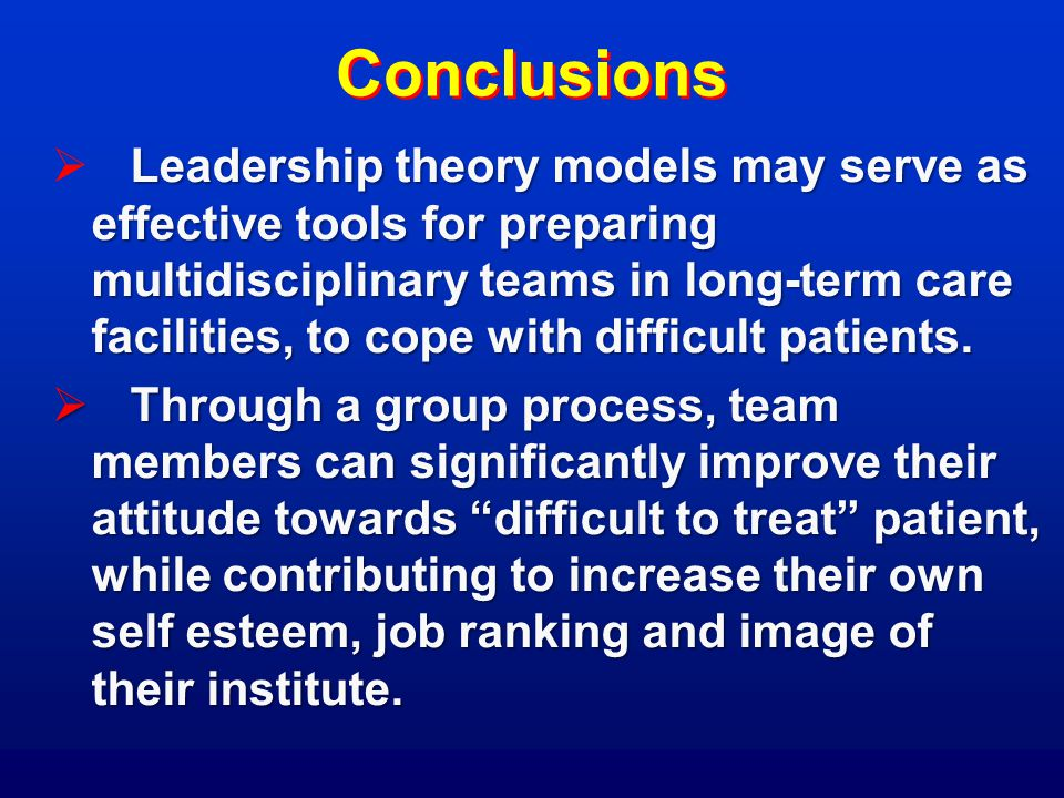Conclusions Leadership theory models may serve as effective tools for preparing multidisciplinary teams in long-term care facilities, to cope with difficult patients.