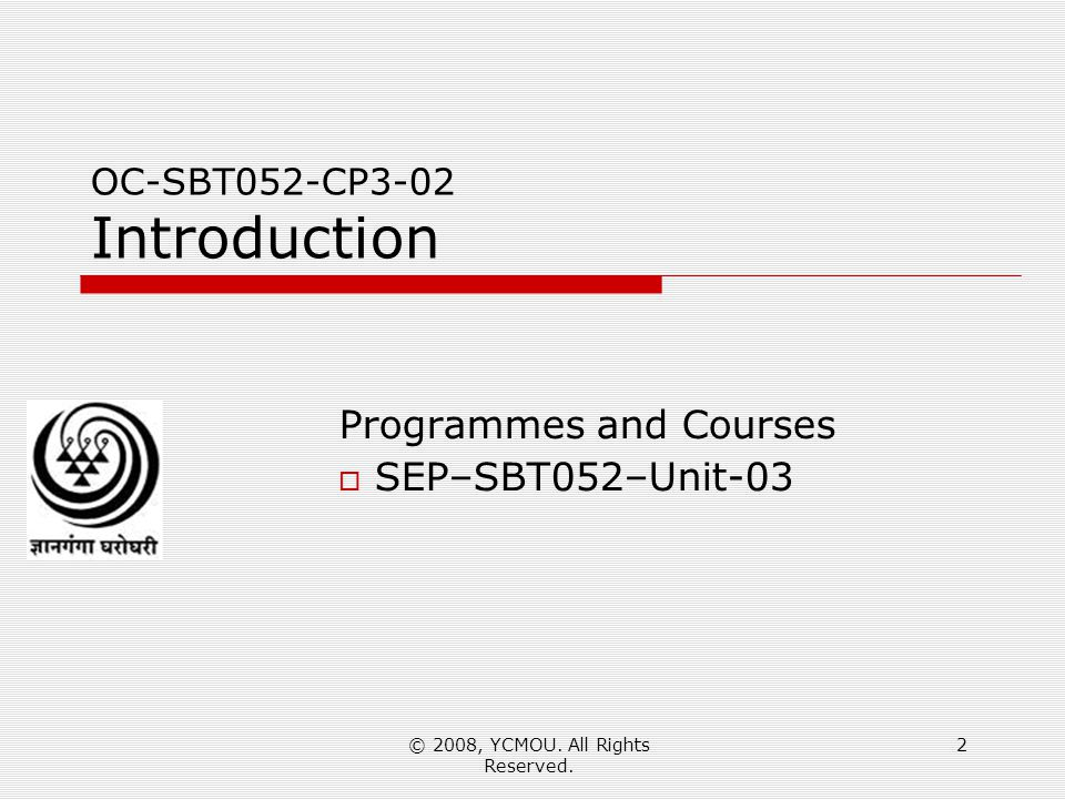 © 2008, YCMOU. All Rights Reserved. 2 OC-SBT052-CP3-02 Introduction Programmes and Courses  SEP–SBT052–Unit-03