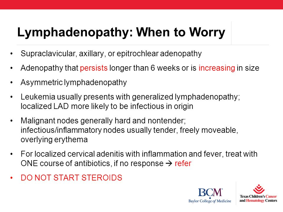 Lymphadenopathy: When to Worry Supraclavicular, axillary, or epitrochlear adenopathy Adenopathy that persists longer than 6 weeks or is increasing in