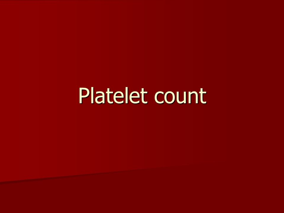 Objectives To understand the importance of doing a platelet count To understand the importance of doing a platelet count To know the methods of performing a platelet count.