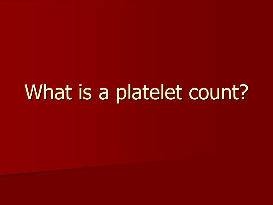 What is a platelet count?