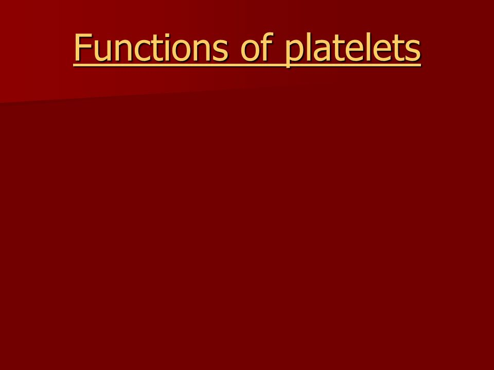 Functions of platelets Functions of platelets