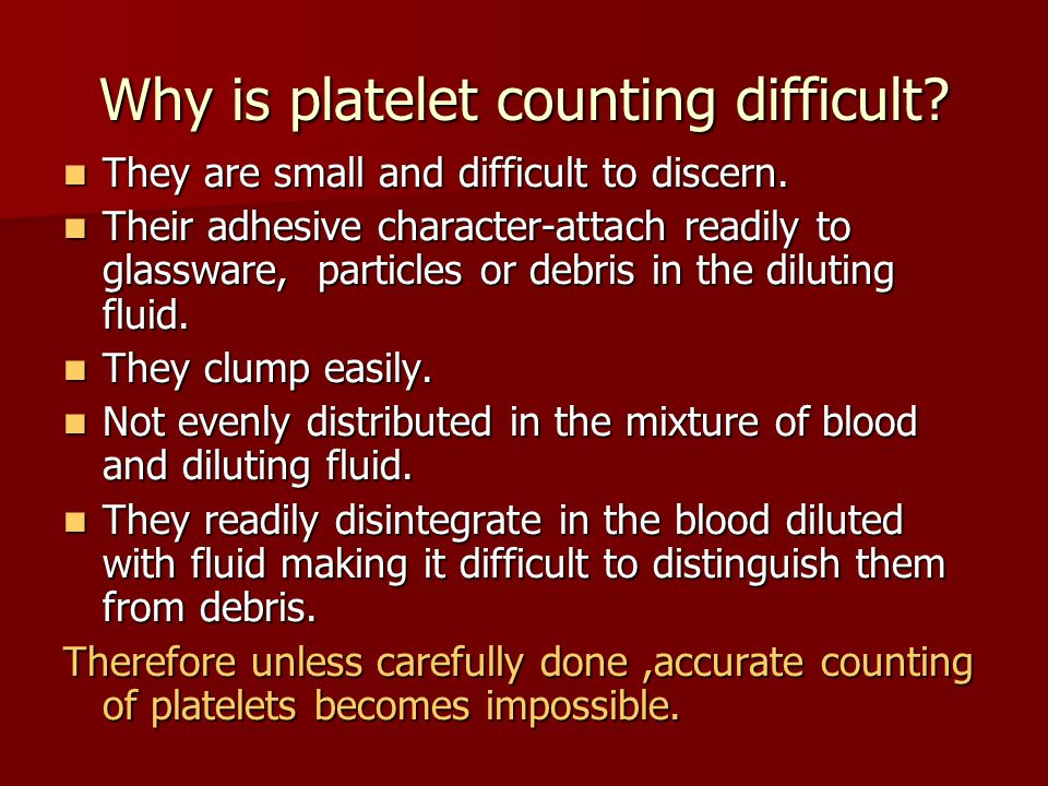 Why is platelet counting difficult? They are small and difficult to discern. They are small and difficult to discern. Their adhesive character-attach