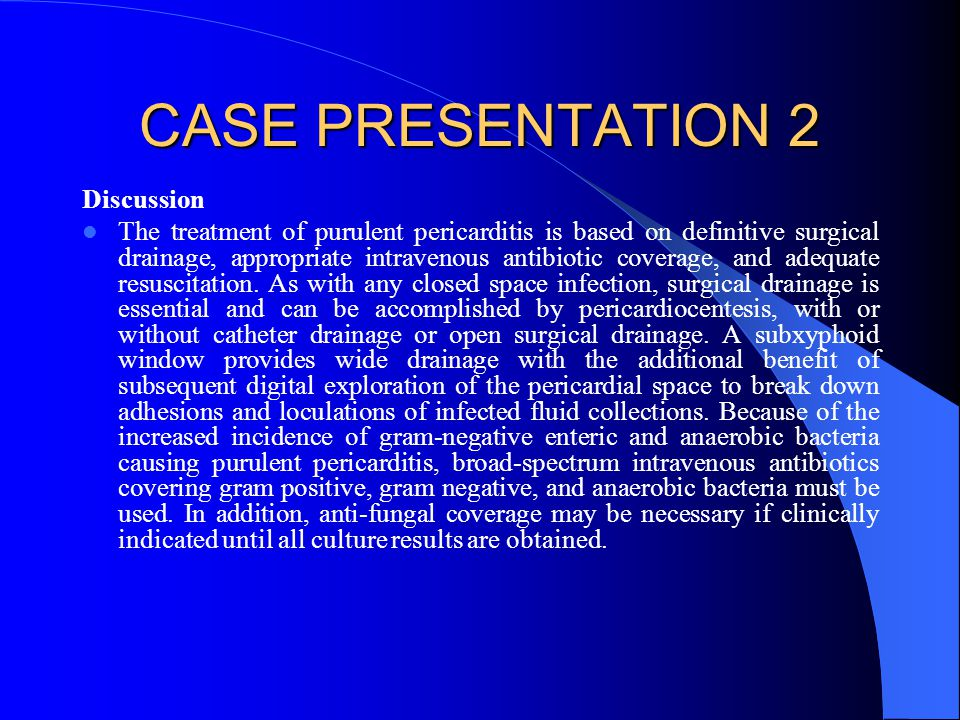 CASE PRESENTATION 2 Conclusion This case illustrates the importance of aggressive evaluation of pericardial effusions in the presence of an adjacent focus of infection.