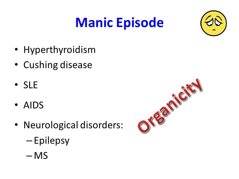 Manic Episode Hyperthyroidism Cushing disease SLE AIDS Neurological disorders: – Epilepsy – MS