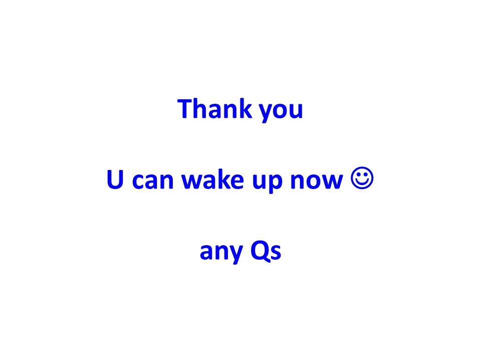 Thank you U can wake up now any Qs