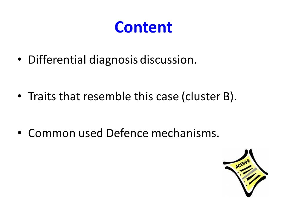 Content Differential diagnosis discussion. Traits that resemble this case (cluster B). Common used Defence mechanisms.