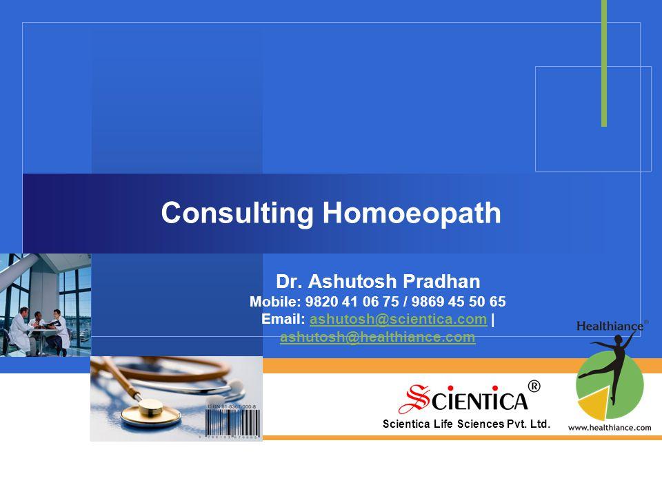 Scientica Life Sciences Pvt. Ltd. Consulting Homoeopath Dr. Ashutosh Pradhan Mobile: 9820 41 06 75 / 9869 45 50 65 Email: ashutosh@scientica.com | ash