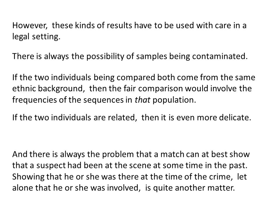 However, these kinds of results have to be used with care in a legal setting. There is always the possibility of samples being contaminated. If the tw