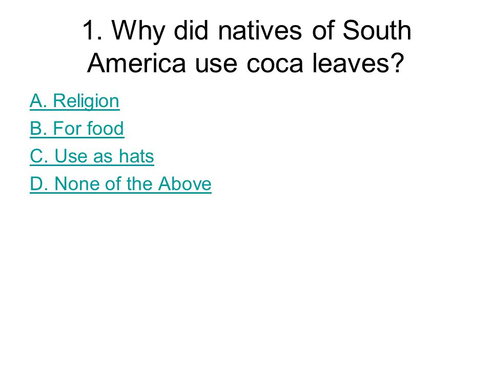 1. Why did natives of South America use coca leaves.