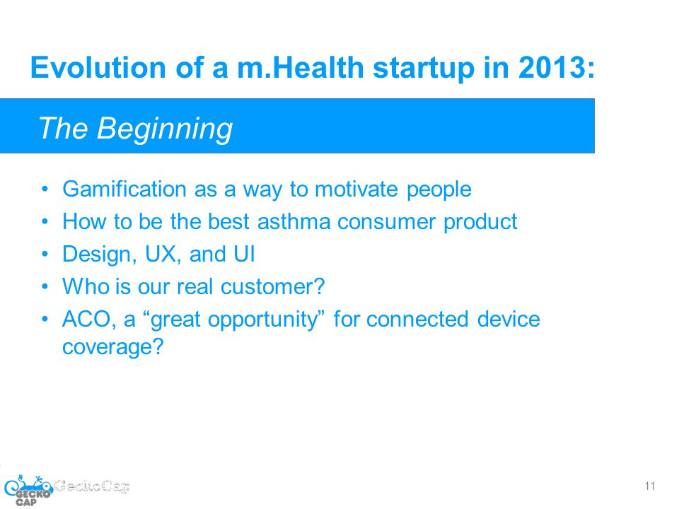 Evolution of a m.Health startup in 2013: Gamification as a way to motivate people How to be the best asthma consumer product Design, UX, and UI Who is our real customer.