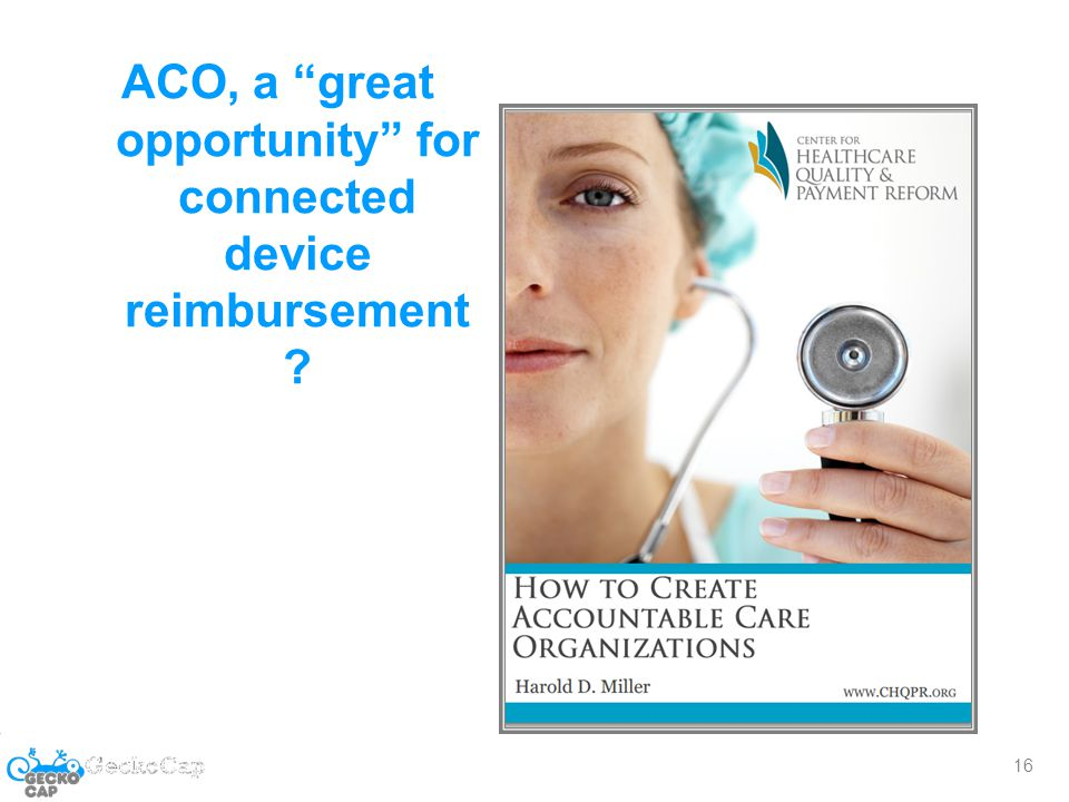 ACO, a great opportunity for connected device reimbursement 16