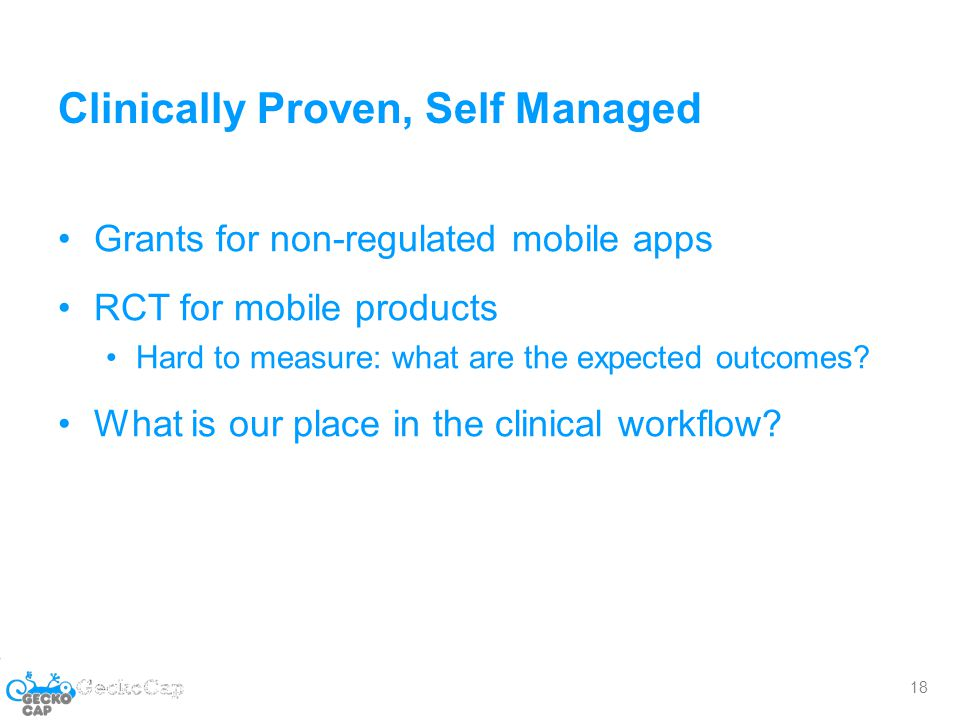 Clinically Proven, Self Managed Grants for non-regulated mobile apps RCT for mobile products Hard to measure: what are the expected outcomes.